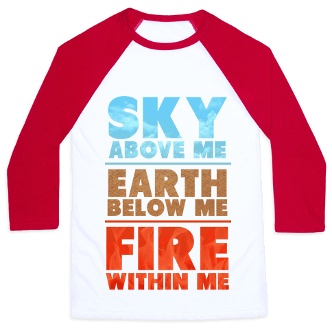 Sky Above Me, Earth Below Me, Fire Within Me Baseball Tee