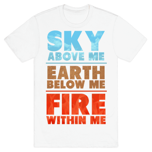 Sky Above Me, Earth Below Me, Fire Within Me Mens T-Shirt