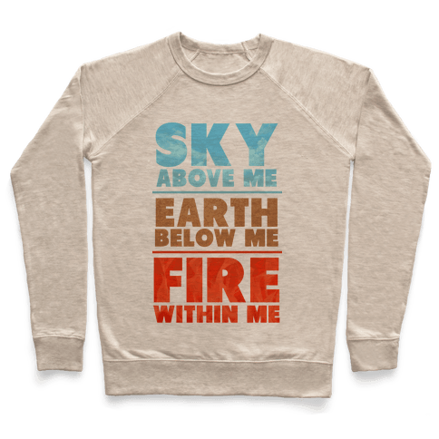 Sky Above Me, Earth Below Me, Fire Within Me Pullover