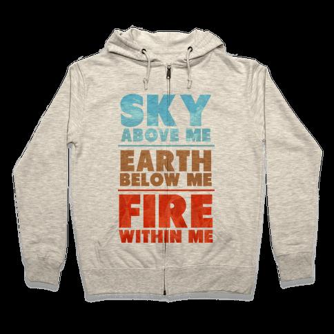Sky Above Me, Earth Below Me, Fire Within Me Zip Hoodie
