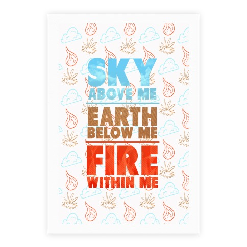 Sky Above Me, Earth Below Me, Fire Within Me Poster