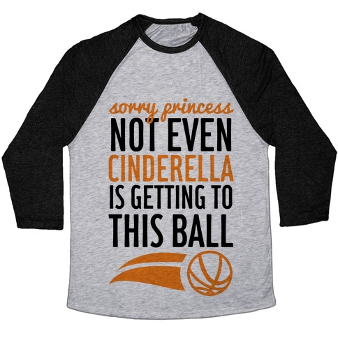 Sorry Princess Not Even Cinderella Is Getting To This Ball Baseball Tee