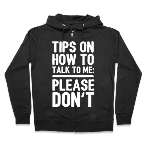 Tips On How To Talk To Me: Please Don't Zip Hoodie
