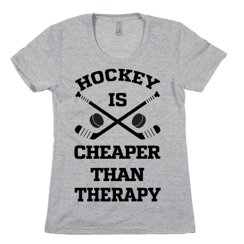 Hockey Is Cheaper Than Therapy Womens T-Shirt