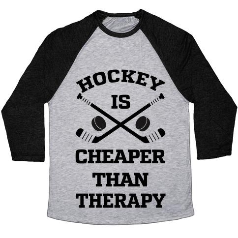 Hockey Is Cheaper Than Therapy Baseball Tee