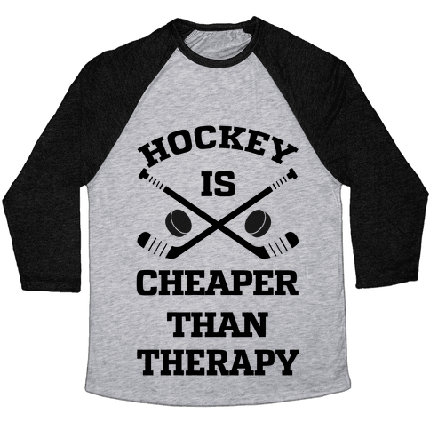 Hockey Is Cheaper Than Therapy Baseball Tee