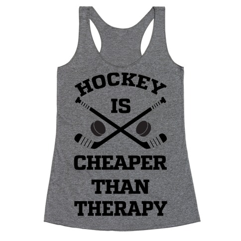 Hockey Is Cheaper Than Therapy Racerback Tank Top