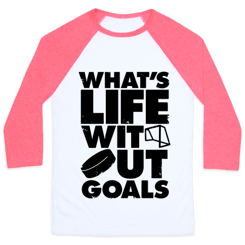 What's Life Without Goals Baseball Tee