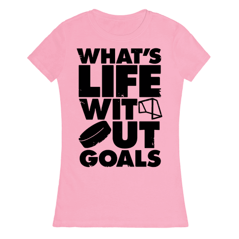 What's Life Without Goals Womens T-Shirt