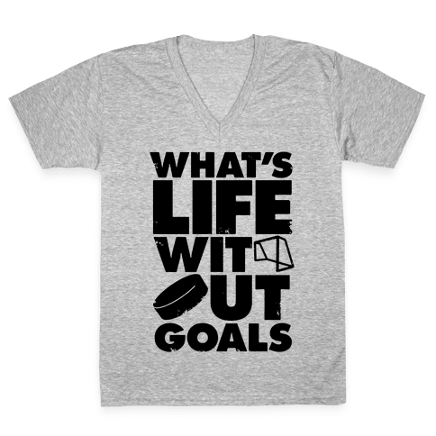 What's Life Without Goals V-Neck Tee Shirt