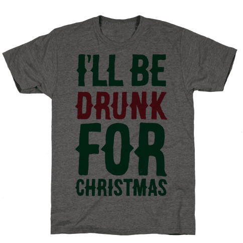 I'll Be Drunk For Christmas Mens T-Shirt