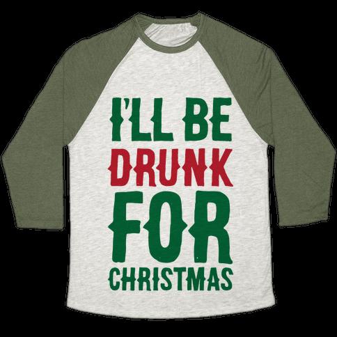 I'll Be Drunk For Christmas Baseball Tee