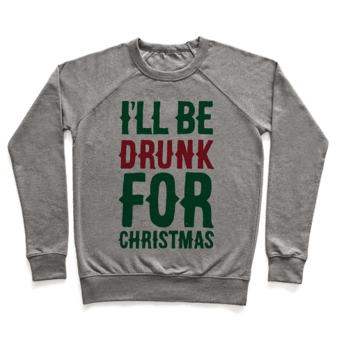 I'll Be Drunk For Christmas Pullover