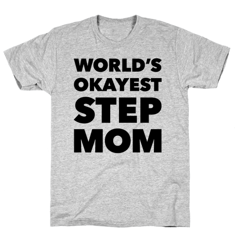 World's Okayest Step Mom Mens T-Shirt