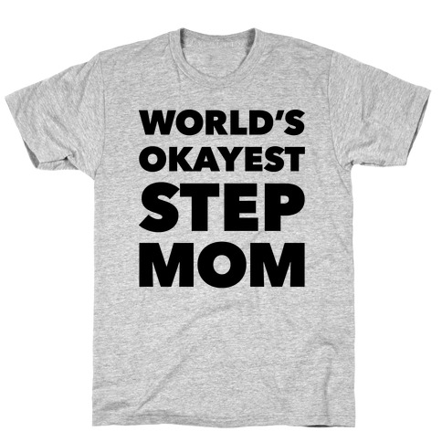 World's Okayest Step Mom T-Shirt