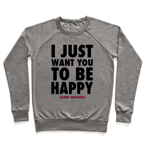 I Just want You to be Happy (and naked) Pullover