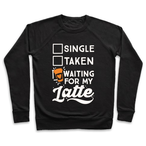 Single Taken Waiting for My Latte Pullover