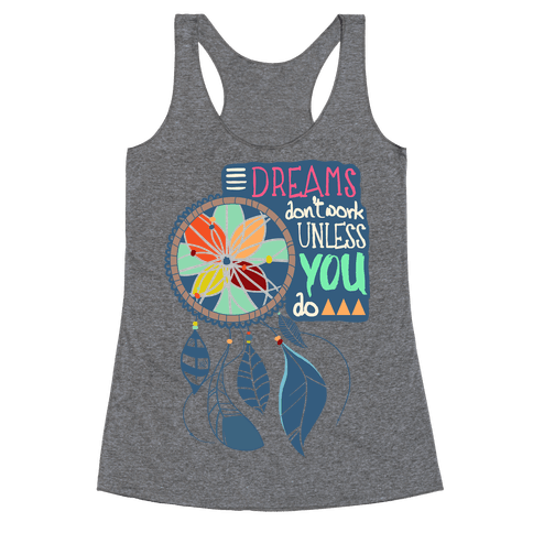 Dreams Don't Work Unless You Do Racerback Tank Top