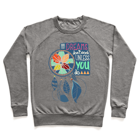 Dreams Don't Work Unless You Do Pullover