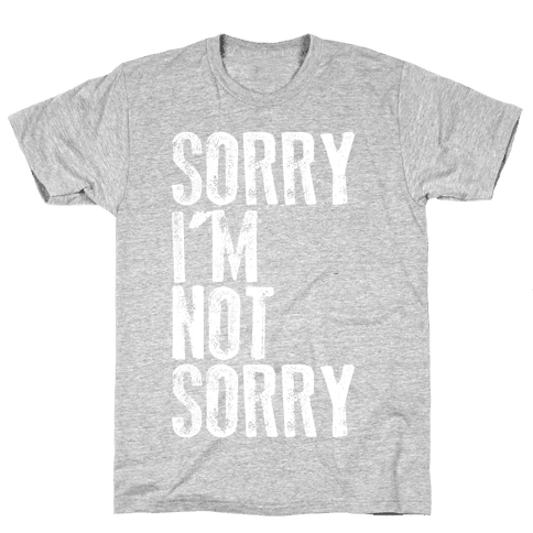 Sorry I'm Not Sorry Mens T-Shirt