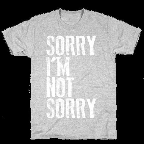 Sorry I'm Not Sorry Mens T-Shirt