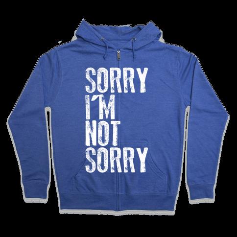 Sorry I'm Not Sorry Zip Hoodie