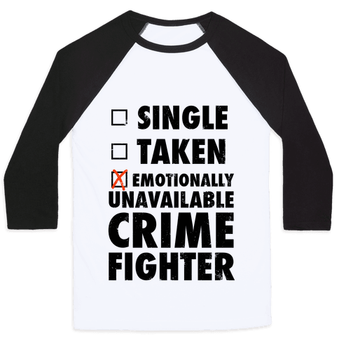 Emotionally Unavailable Crime Fighter (Baseball Tee)