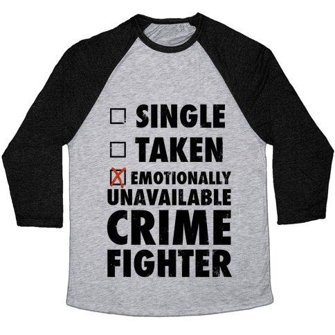 Emotionally Unavailable Crime Fighter (Baseball Tee) Baseball Tee