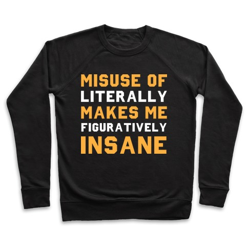 Misuse Of Literally Makes Me Figuratively Insane Pullover
