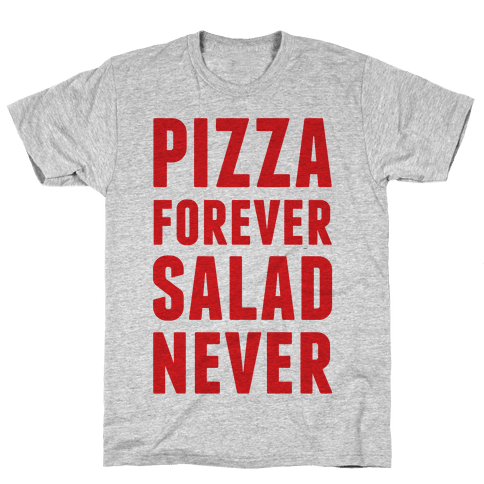 Pizza Forever Salad Never Mens T-Shirt