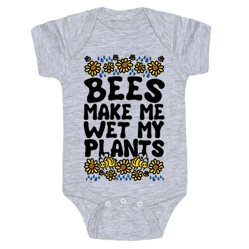 Bees Make Me Wet My Plants Baby Onesy