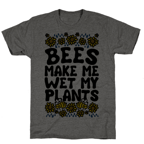 Bees Make Me Wet My Plants Mens T-Shirt