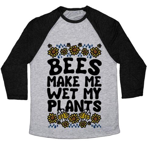 Bees Make Me Wet My Plants Baseball Tee