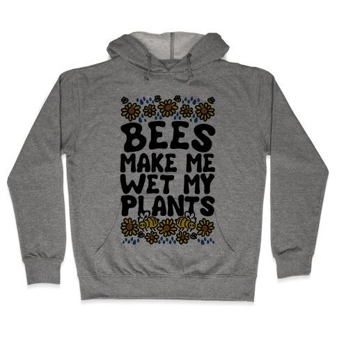 Bees Make Me Wet My Plants Hooded Sweatshirt