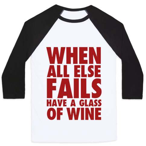 When All Else Fails Have a Glass of Wine Baseball Tee