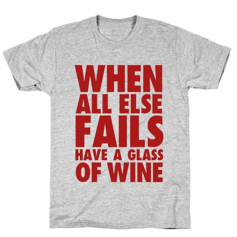 When All Else Fails Have a Glass of Wine Mens T-Shirt