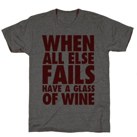When All Else Fails Have a Glass of Wine
