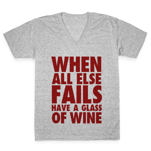 When All Else Fails Have a Glass of Wine V-Neck Tee Shirt