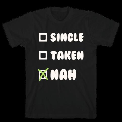 Single, Taken, Nah Mens T-Shirt