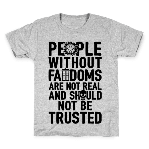 People Without Fandoms Are Not Real And Should Not Be Trusted Kids T-Shirt
