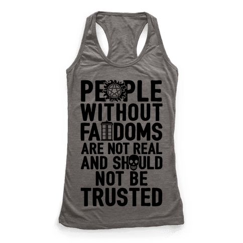 People Without Fandoms Are Not Real And Should Not Be Trusted Racerback Tank Top