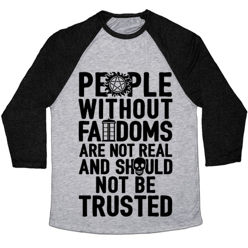 People Without Fandoms Are Not Real And Should Not Be Trusted Baseball Tee