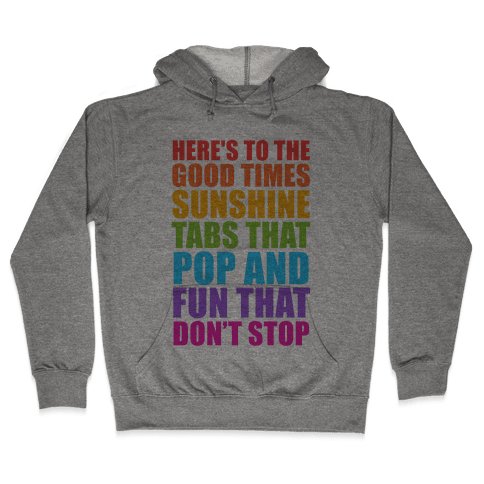 Here's To The Good Times Hooded Sweatshirt