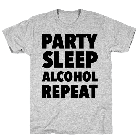 Party Sleep Alcohol Repeat Mens T-Shirt