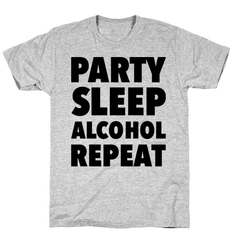 Party Sleep Alcohol Repeat Mens/Unisex T-Shirt
