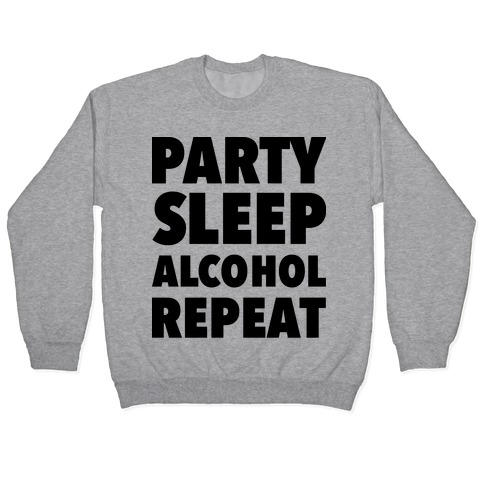 Party Sleep Alcohol Repeat Pullover