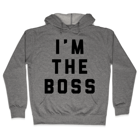 I'm The Boss Hooded Sweatshirt