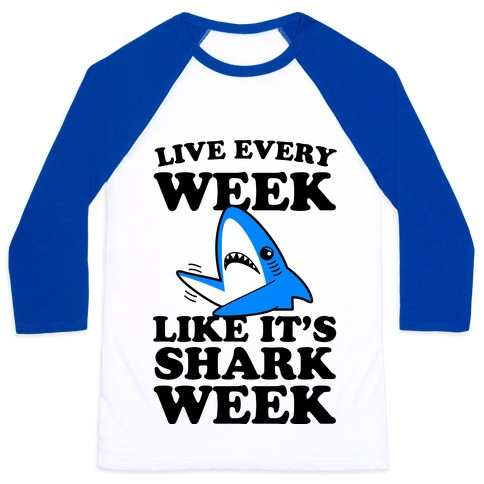 Live Like Every Week Like It's Shark Week Baseball Tee