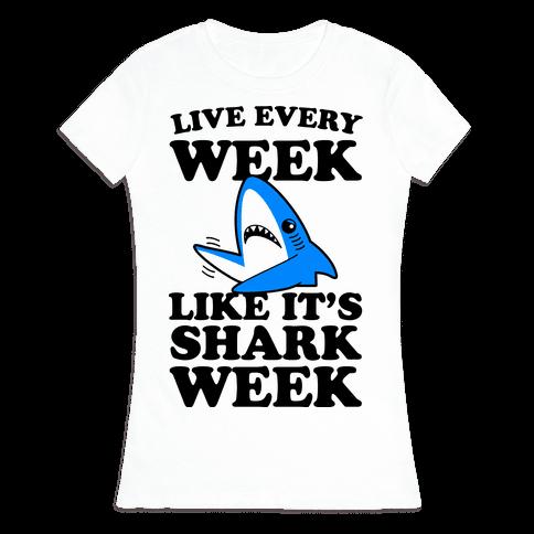 Live Like Every Week Like It's Shark Week Womens T-Shirt
