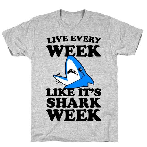 Live Like Every Week Like It's Shark Week T-Shirt